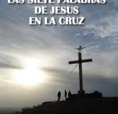 las 7 palabras de Jesús en la Cruz de Semana santa